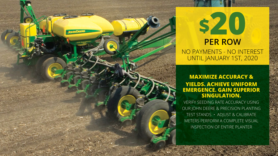 Planter Inspections for $20 per row and no payments or interest until January 1st, 2020.