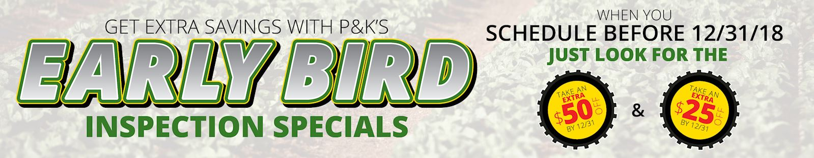 Save with our P&K Advantage Early Bird Inspection Specials